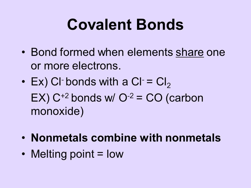 Covalent Bonds Bond formed when elements share one or more electrons.