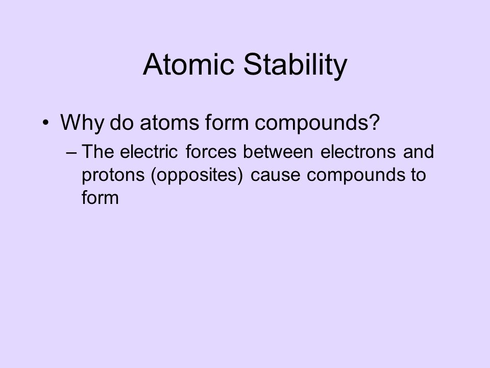 Atomic Stability Why do atoms form compounds.