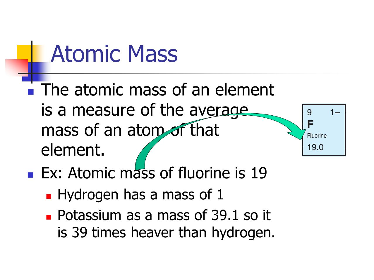 Atomic Mass The atomic mass of an element is a measure of the average mass of an atom of that element.