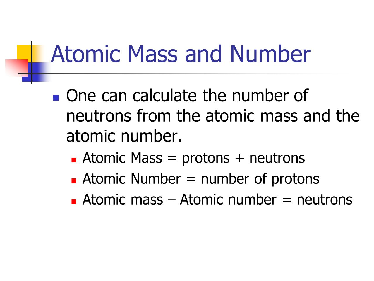 Atomic Mass and Number One can calculate the number of neutrons from the atomic mass and the atomic number.