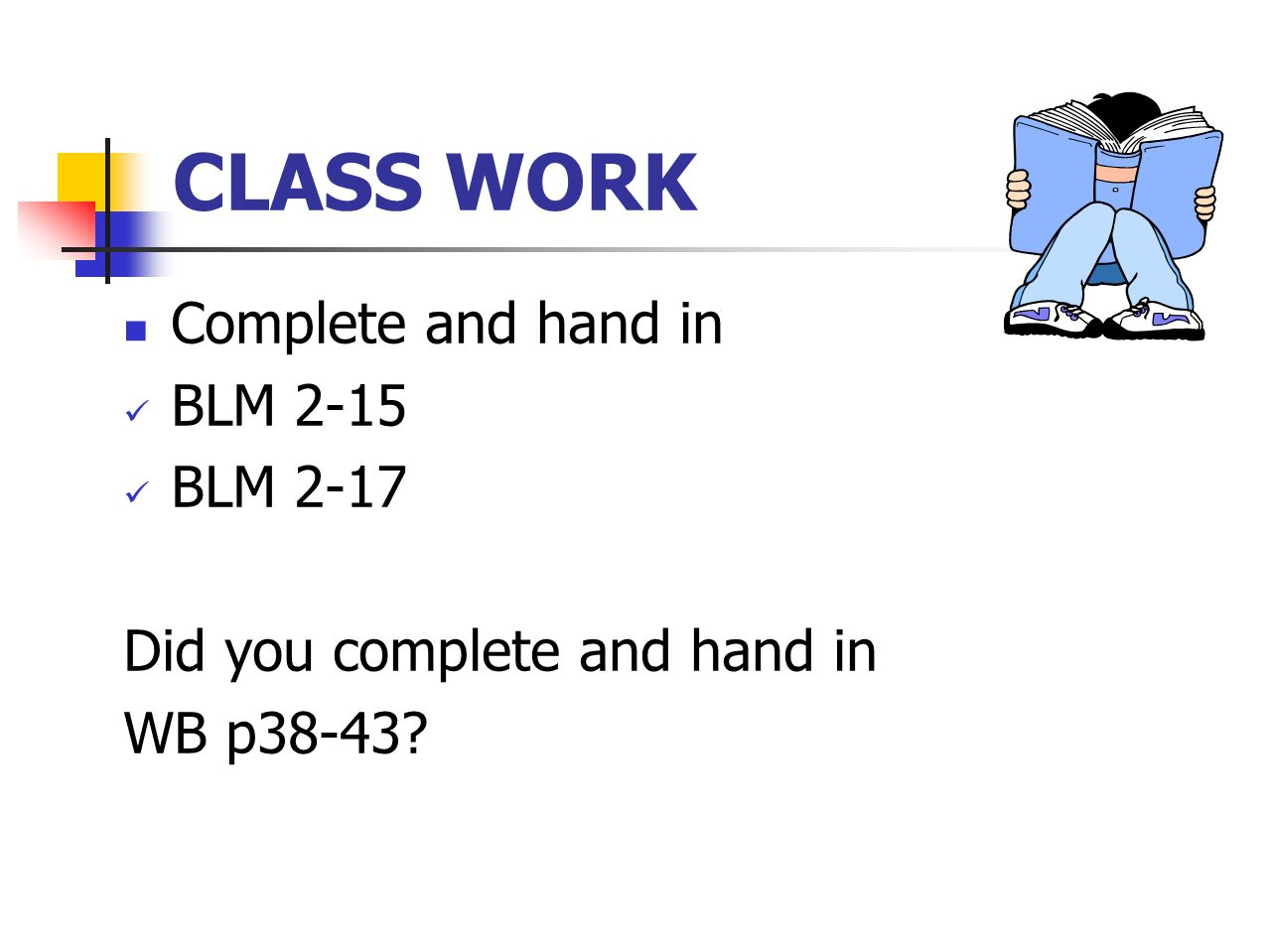 CLASS WORK Complete and hand in BLM 2-15 BLM 2-17 Did you complete and hand in WB p38-43