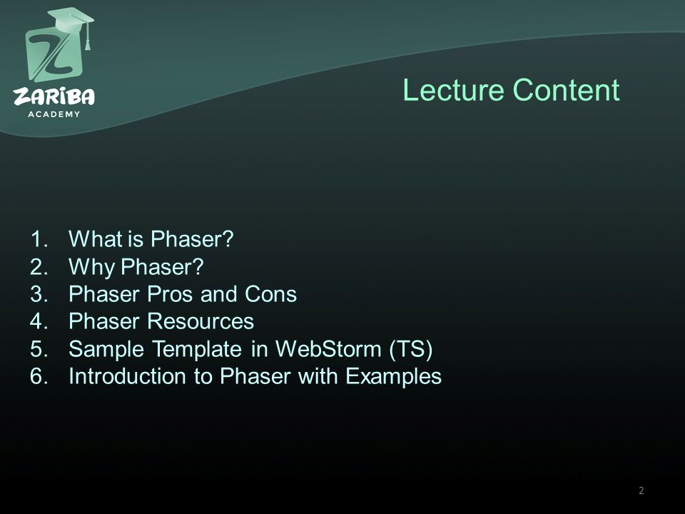 Phaser Basics academy.zariba.com 1. Lecture Content 1.What is Phaser ...