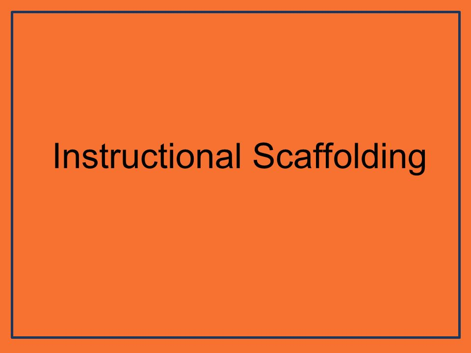 Instructional Scaffolding What Is A Scaffold What Does A Scaffold
