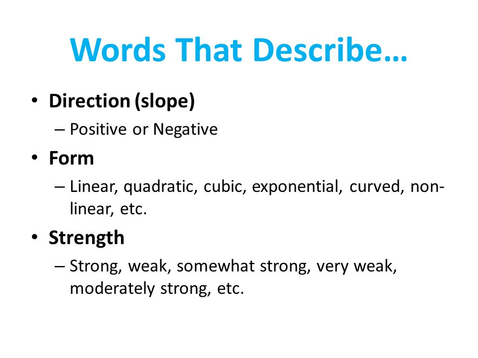 Words That Describe… Direction (slope) – Positive or Negative Form – Linear, quadratic, cubic, exponential, curved, non-linear, etc.
