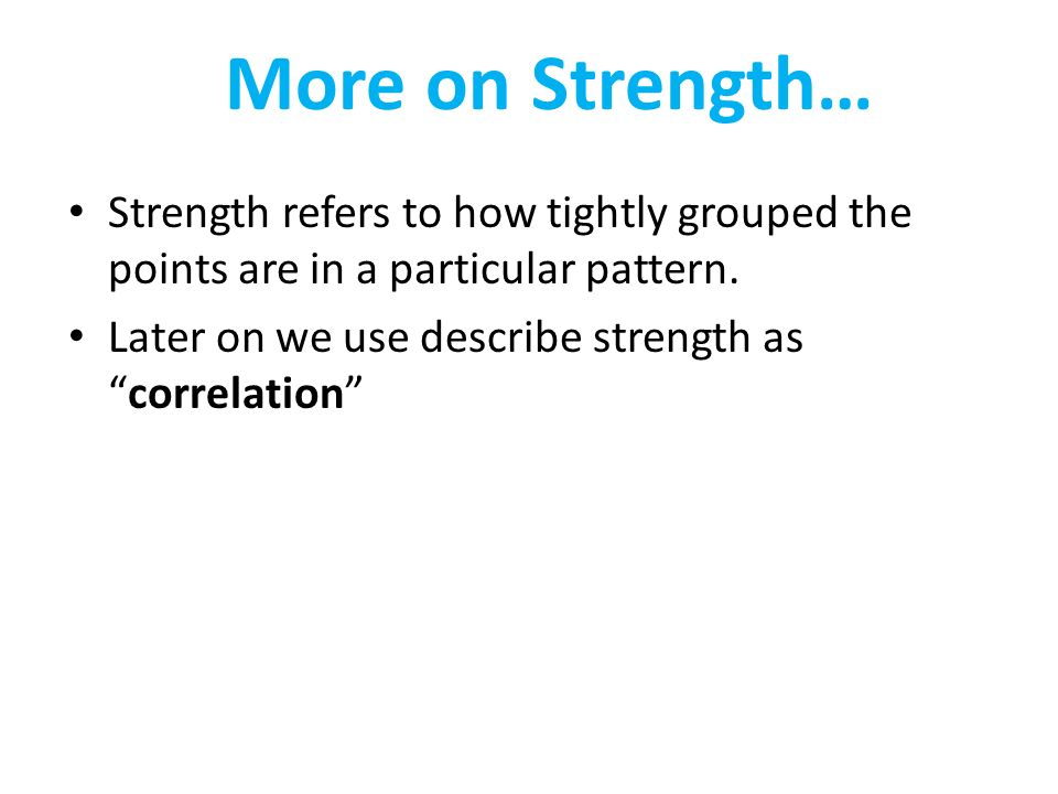More on Strength… Strength refers to how tightly grouped thepoints are in a particular pattern.