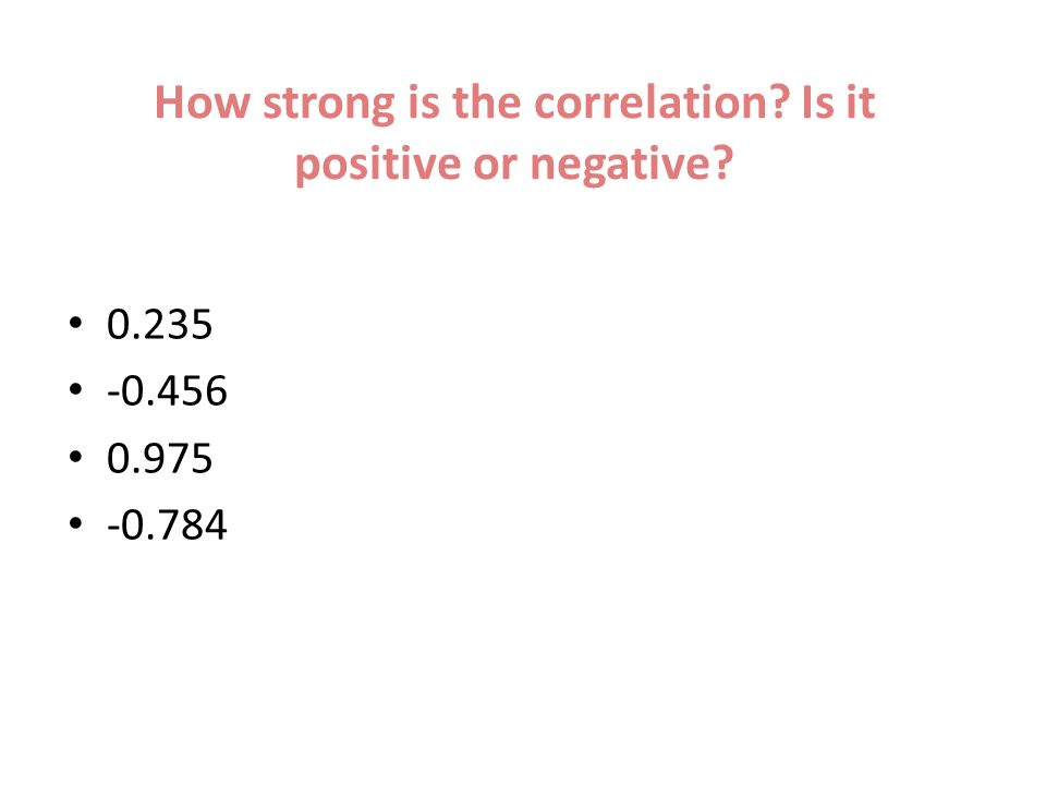 How strong is the correlation Is it positive or negative