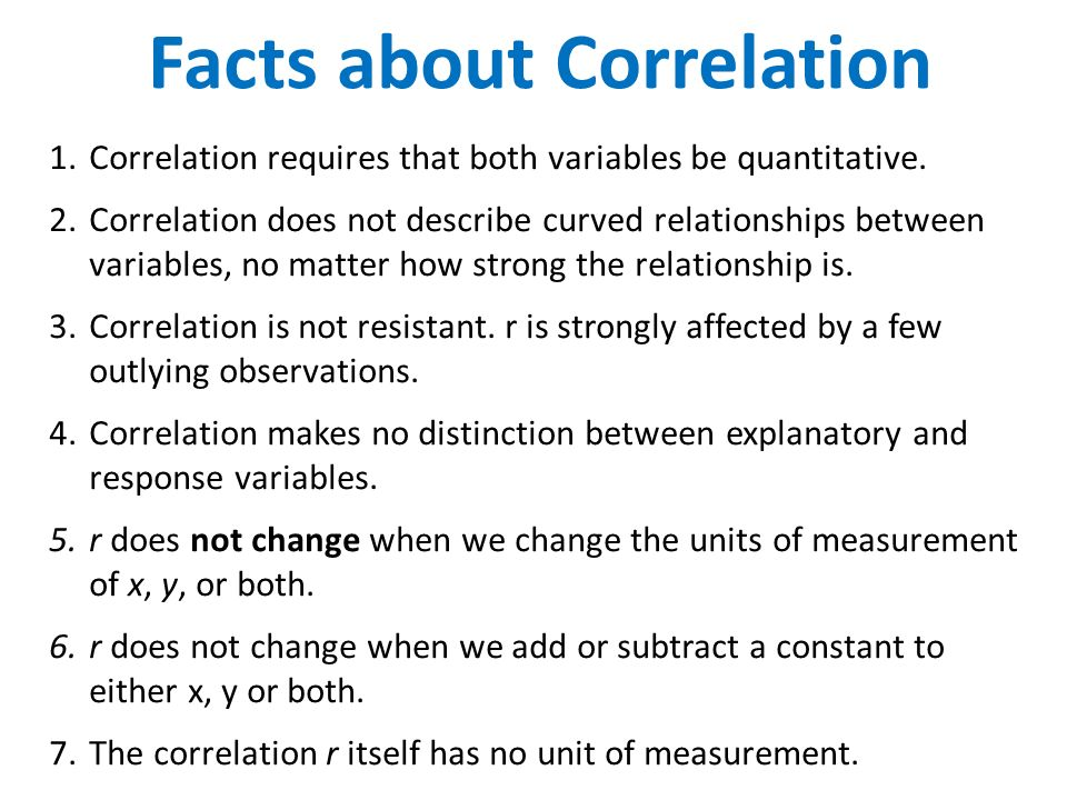 Facts about Correlation 1.Correlation requires that both variables be quantitative.