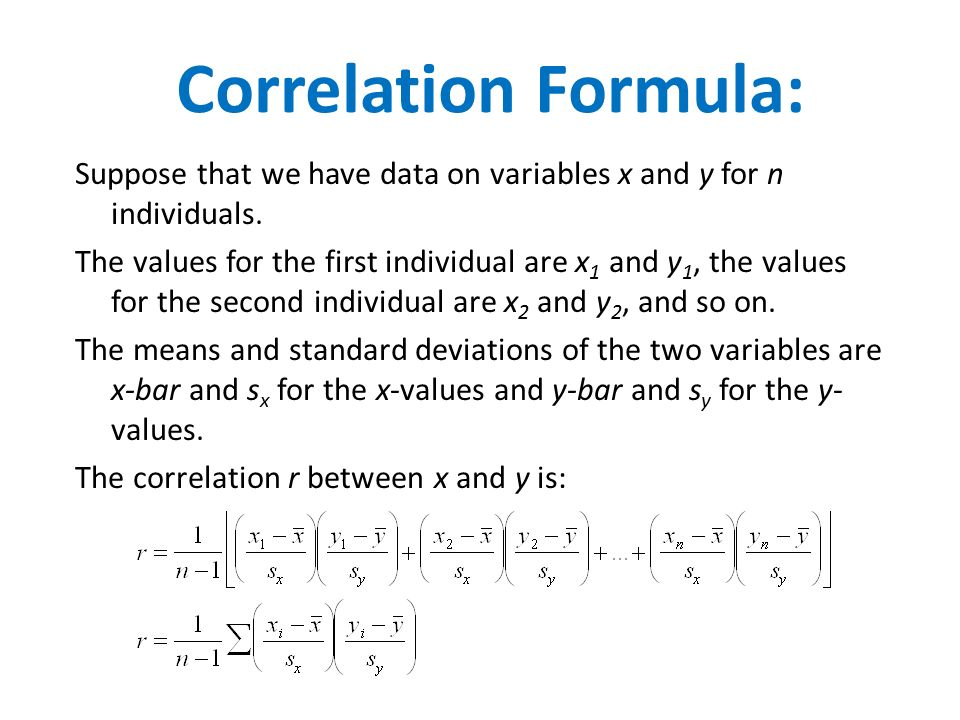 Correlation Formula: Suppose that we have data on variables x and y for n individuals.