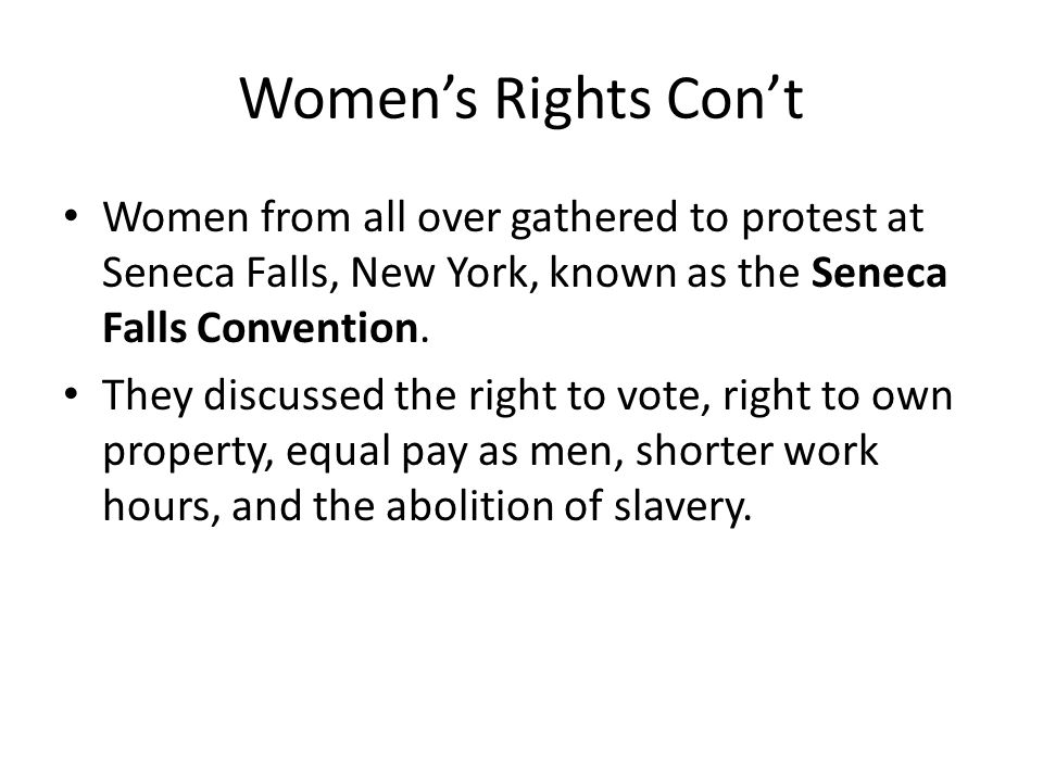 Women's Rights Con't Women from all over gathered to protest at Seneca Falls, New York, known as the Seneca Falls Convention.