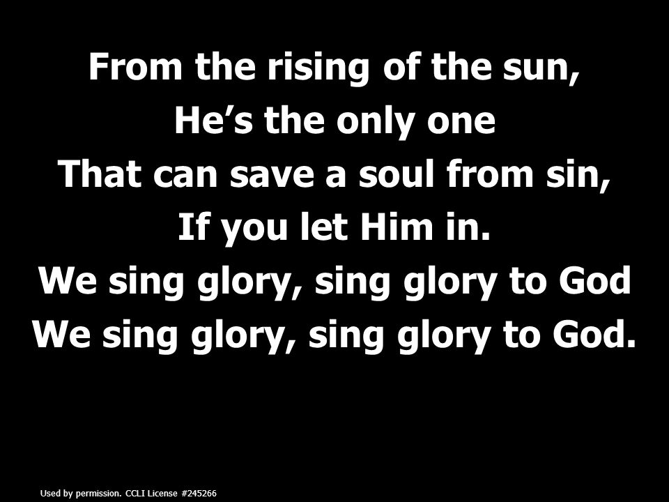From the rising of the sun, He's the only one That can save a soul from sin, If you let Him in.