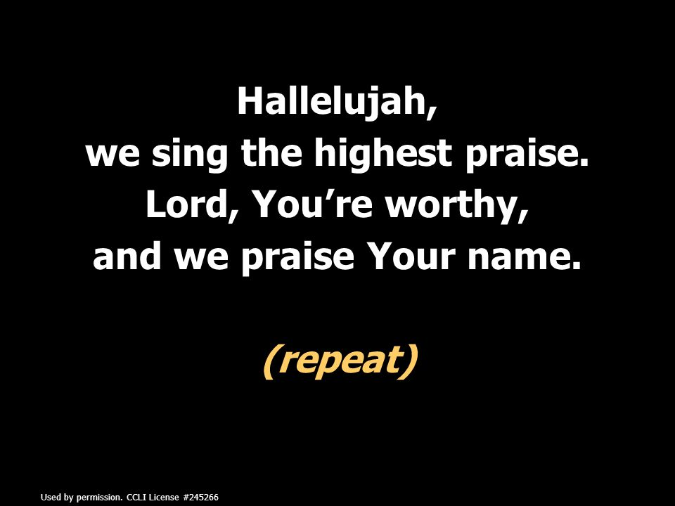 Hallelujah, we sing the highest praise. Lord, You're worthy, and we praise Your name.