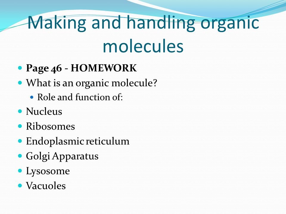 Making and handling organic molecules Page 46 - HOMEWORK What is an organic molecule.