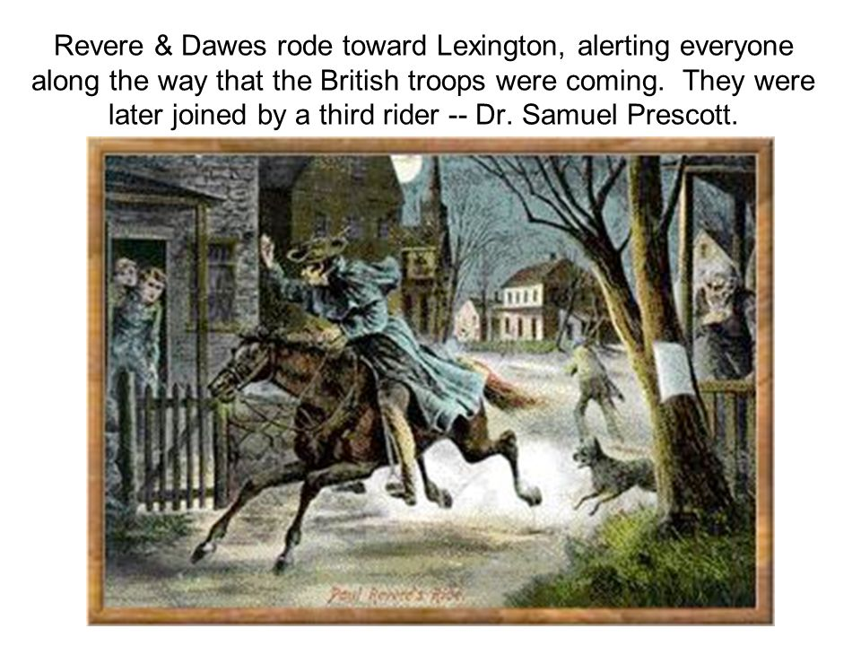 Revere & Dawes rode toward Lexington, alerting everyone along the way that the British troops were coming.