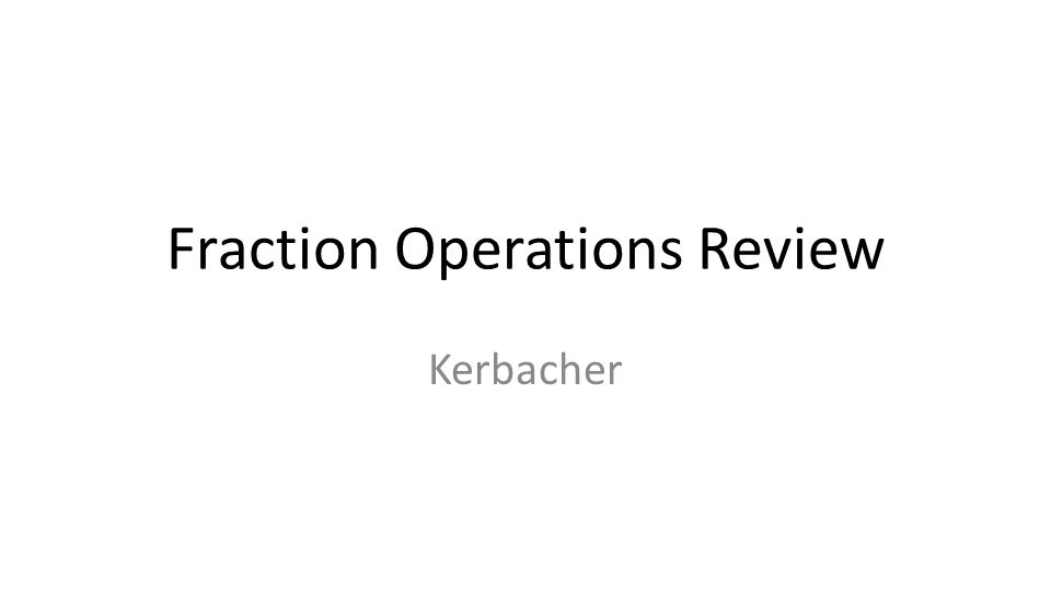 Fraction Operations Review Kerbacher