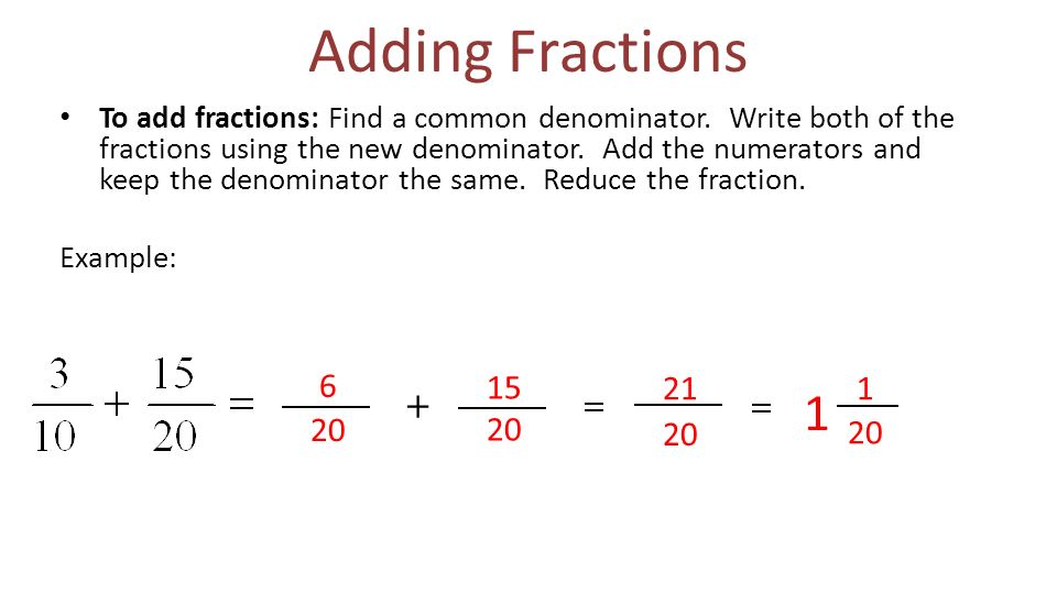 Adding Fractions To add fractions: Find a common denominator.
