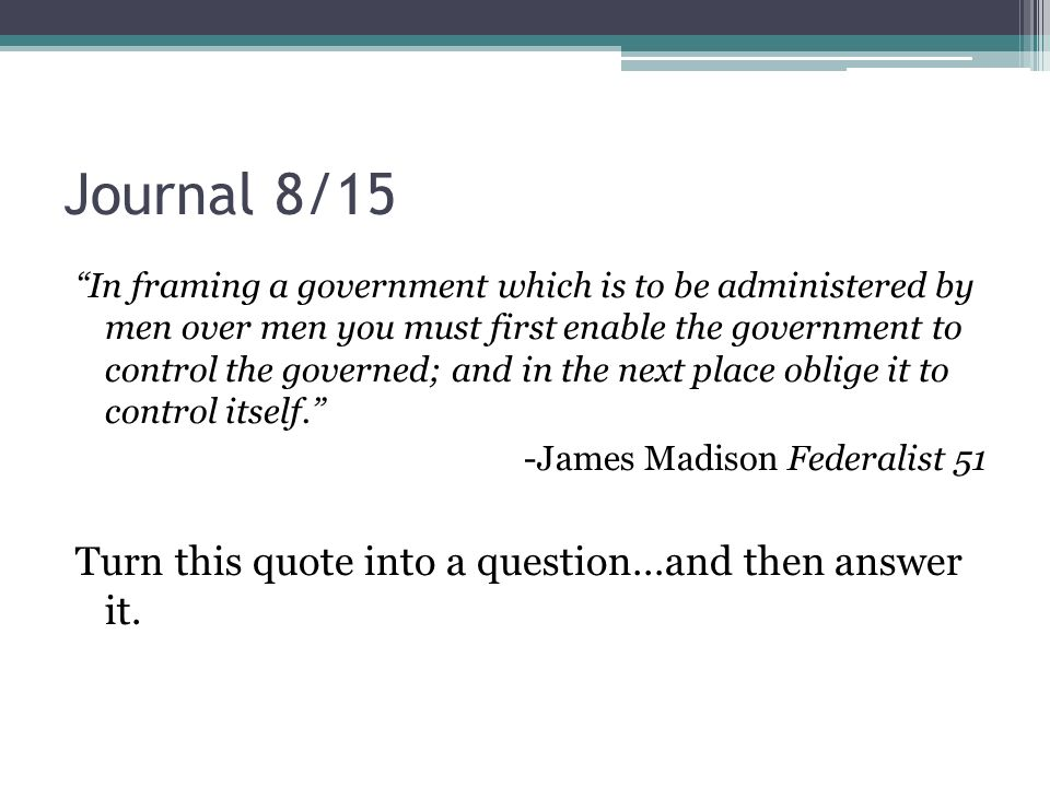 "Journal 8/15 ""In framing a government which is to be administered by ..."