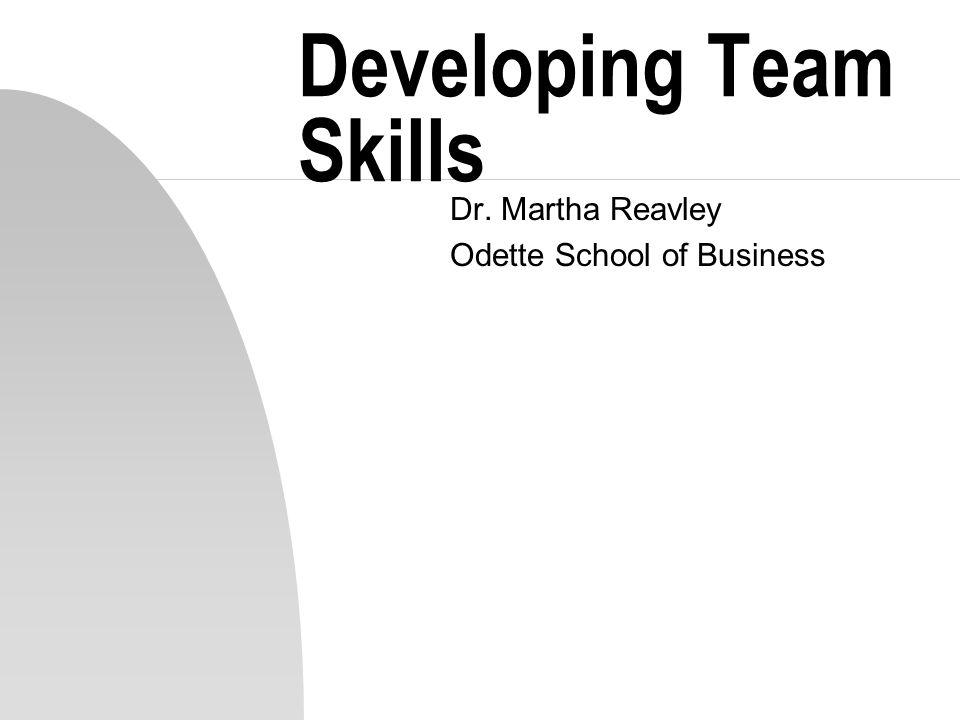 1 Developing Team Skills Dr Martha Reavley Odette School Of Business