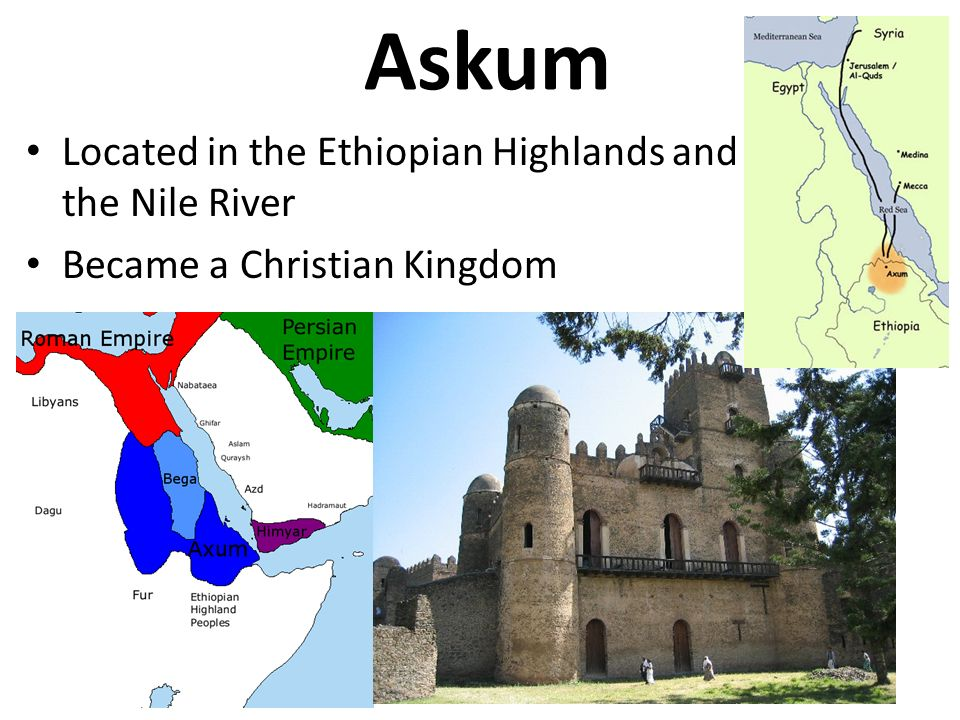 Askum Located in the Ethiopian Highlands and the Nile River Became a Christian Kingdom