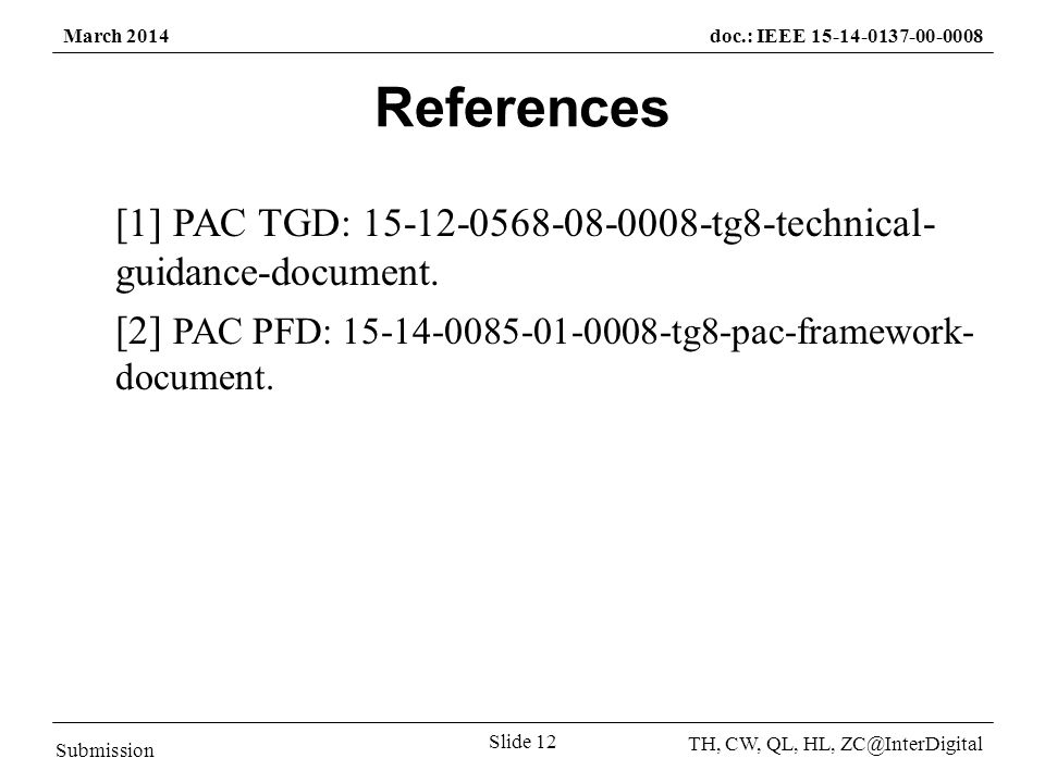 Submission TH, CW, QL, HL, March 2014doc.: IEEE Slide 12 References [1] PAC TGD: tg8-technical- guidance-document.