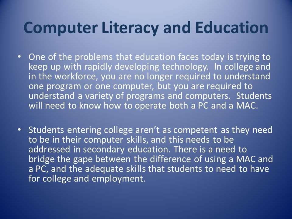 essay on computer literacy Must make a computer literacy course a requirement for graduation although a computer course would take away two or three periods of a high school student's weekly schedule, it will be well worth it in the real world.