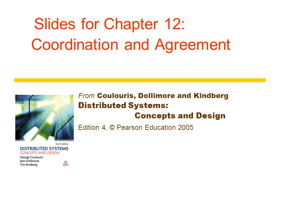 Slides For Chapter 12 Coordination And Agreement From Coulouris Dollimore And Kindberg Distributed Systems Concepts And Design Edition 4 C Pearson Ppt Download