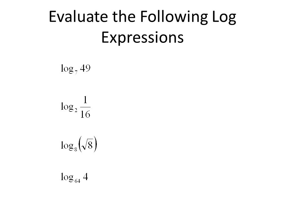 Evaluate the Following Log Expressions