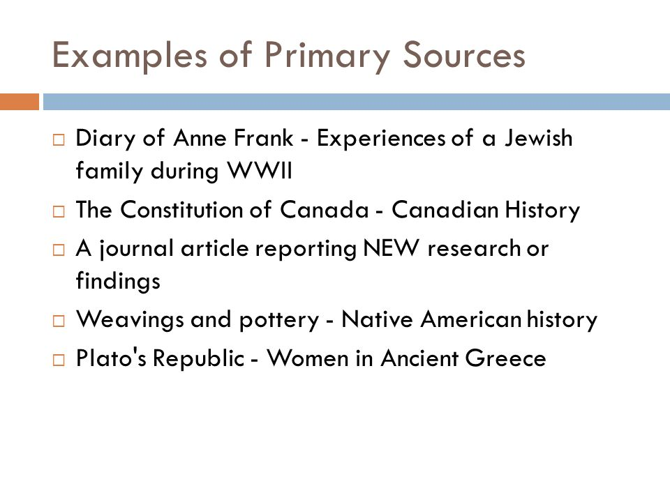 Primary And Secondary Sources Primary Sources A Primary Source Is A
