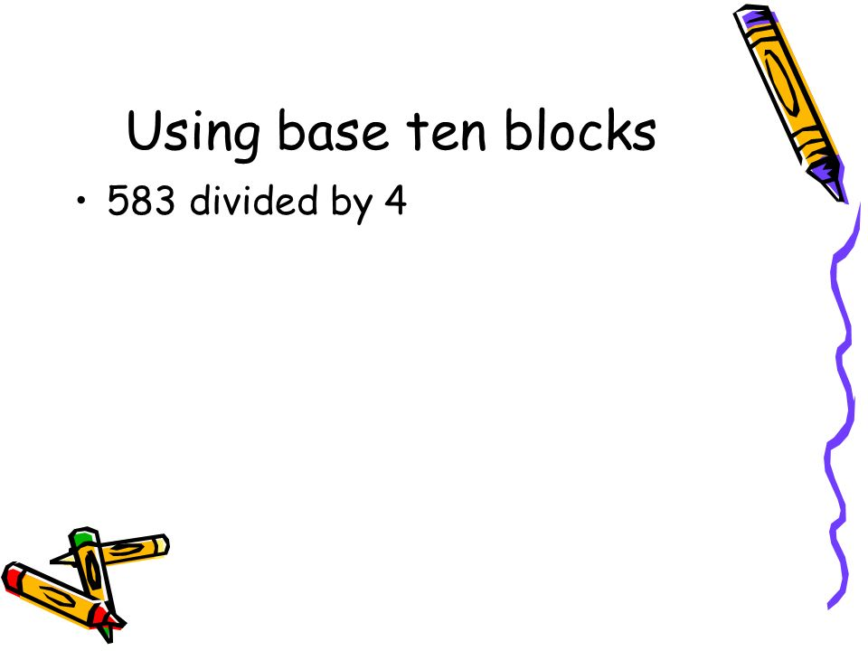 Using base ten blocks 583 divided by 4