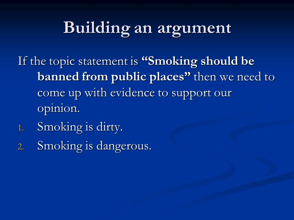 Persuasive Essays For High School Building An Argument If The Topic Statement Is Smoking Should Be Banned  From Public Places Then 1984 Essay Thesis also Mental Health Essay Argumentative Essays Choose A Topic Smoking Smoking Computer  Research Paper Essay