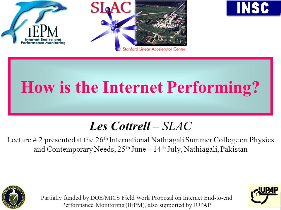 1 How is the Internet Performing? Les Cottrell – SLAC