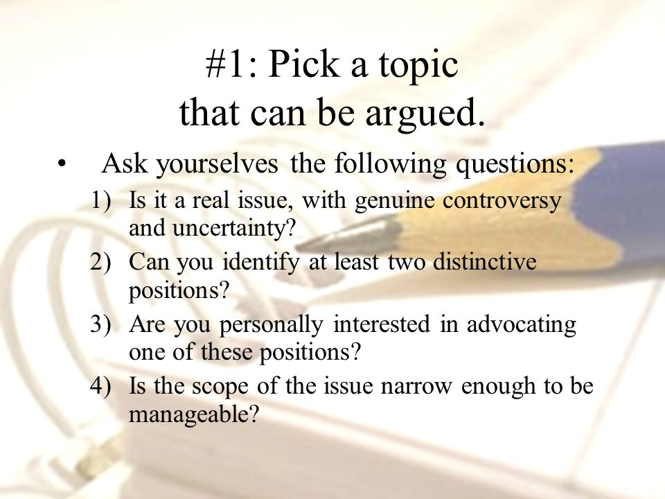 Ask yourselves the following questions: 1)Is it a real issue, with genuine controversy and uncertainty.