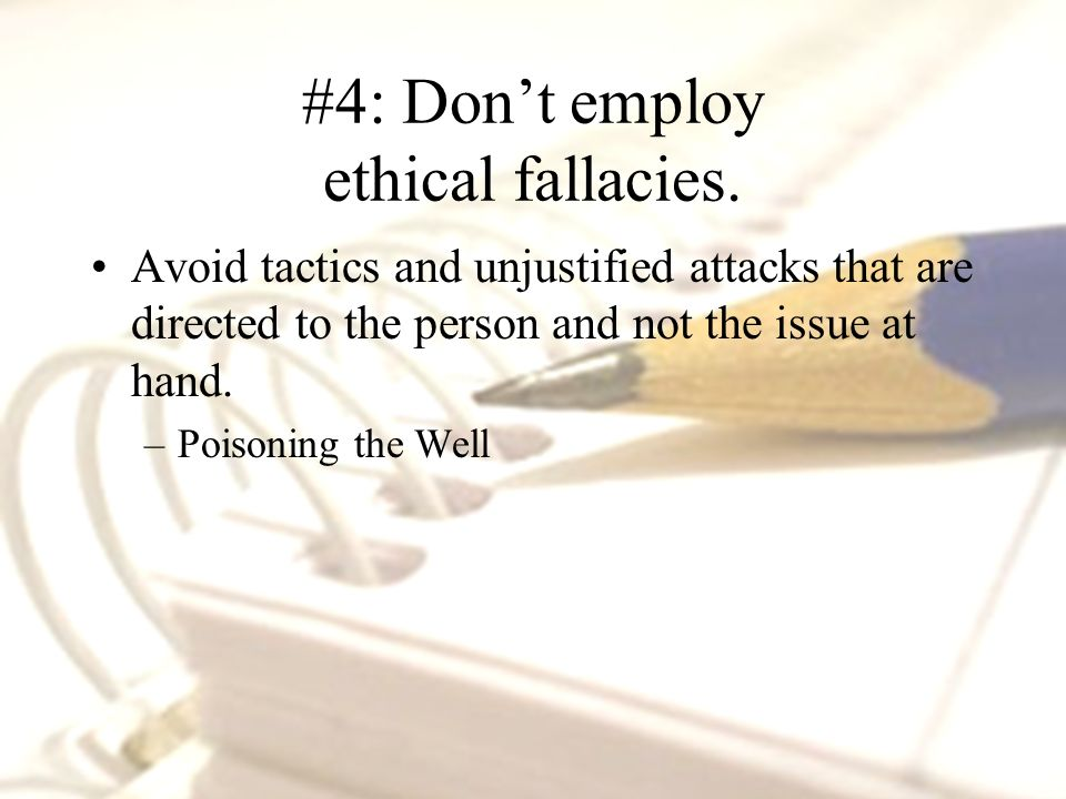 #4: Don't employ ethical fallacies.