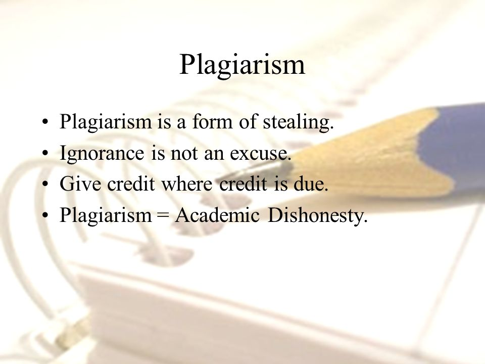 Plagiarism Plagiarism is a form of stealing. Ignorance is not an excuse.