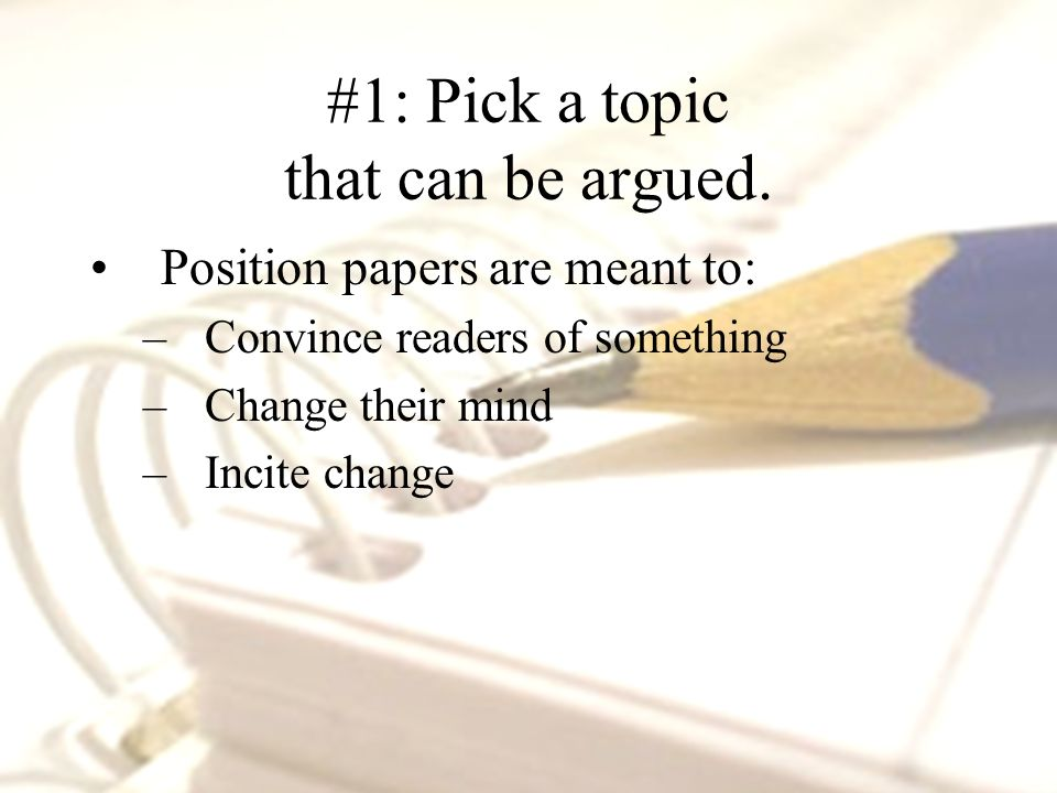 #1: Pick a topic that can be argued.