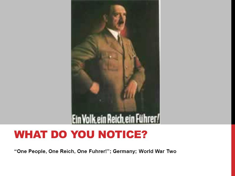 One People, One Reich, One Fuhrer! ; Germany; World War Two WHAT DO YOU NOTICE
