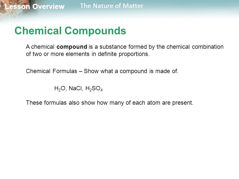 Lesson Overview Lesson Overview The Nature of Matter Chemical Compounds A chemical compound is a substance formed by the chemical combination of two or more elements in definite proportions.