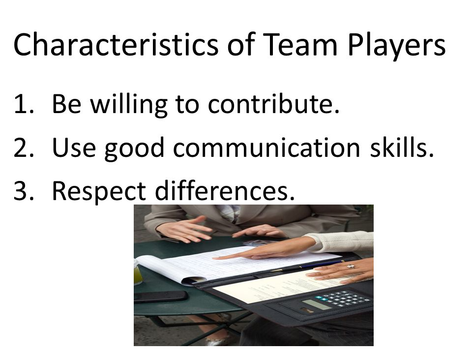 Characteristics of Team Players 1.Be willing to contribute.