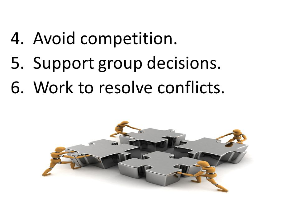 4. Avoid competition. 5. Support group decisions. 6. Work to resolve conflicts.