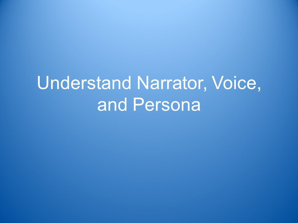 Understand Narrator, Voice, and Persona