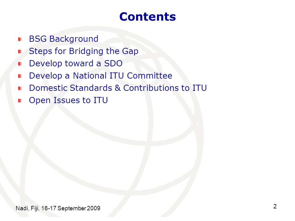 Nadi, Fiji, September Contents BSG Background Steps for Bridging the Gap Develop toward a SDO Develop a National ITU Committee Domestic Standards & Contributions to ITU Open Issues to ITU