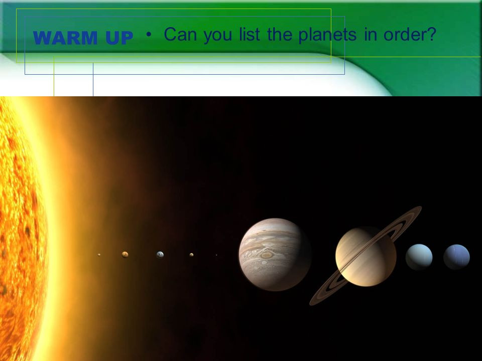 Warm Up Can You List The Planets In Order Our Solar System Ppt Download
