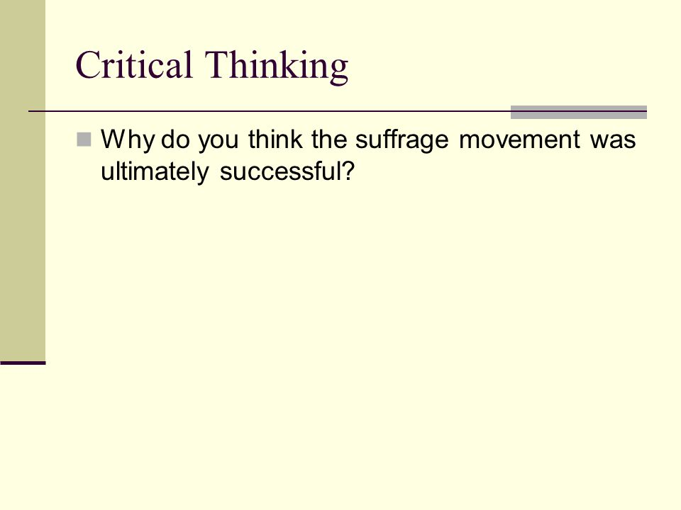 Critical Thinking Why do you think the suffrage movement was ultimately successful