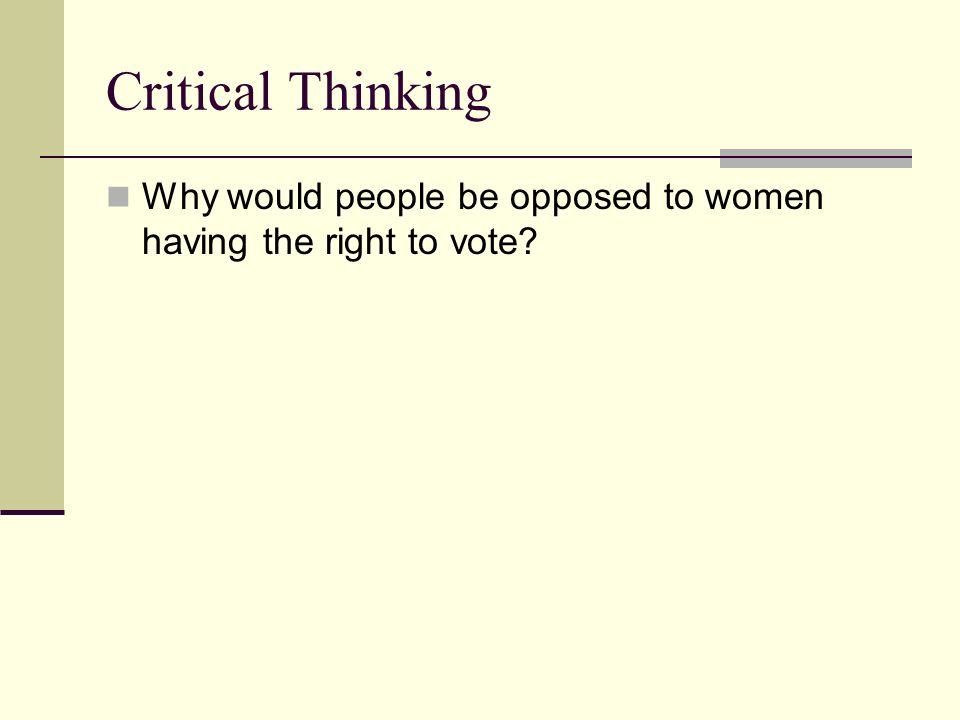 Critical Thinking Why would people be opposed to women having the right to vote