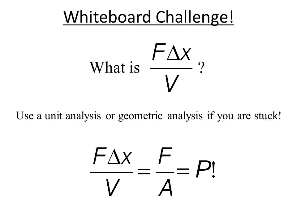 Whiteboard Challenge! What is Use a unit analysis or geometric analysis if you are stuck!