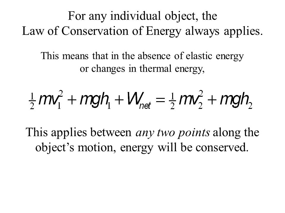 For any individual object, the Law of Conservation of Energy always applies.