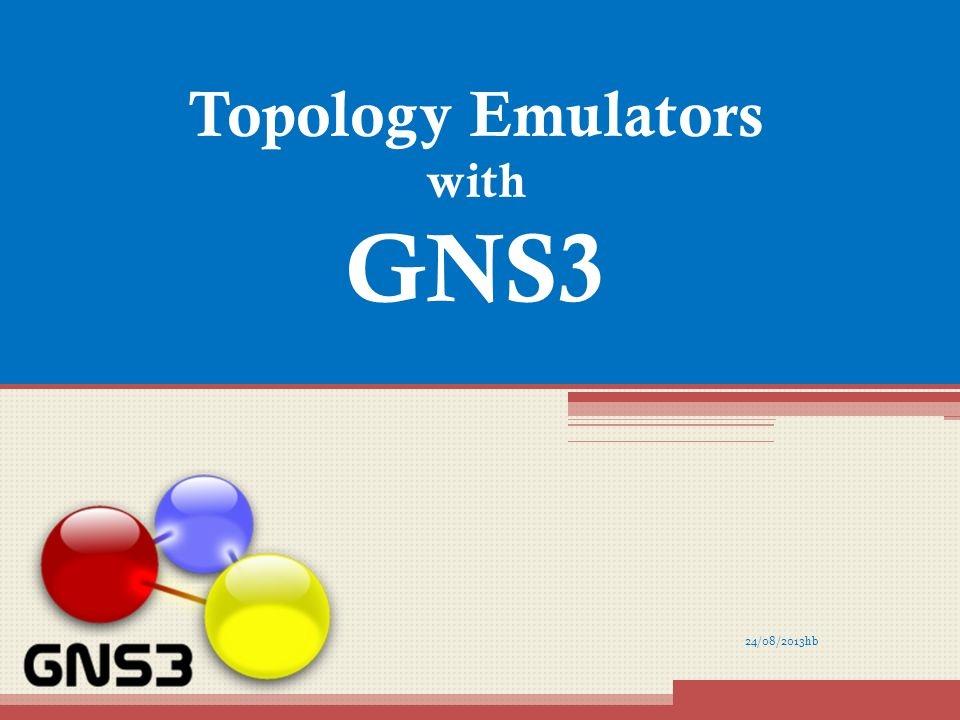 24/08/2013hb Topology Emulators with GNS3  Agenda About me