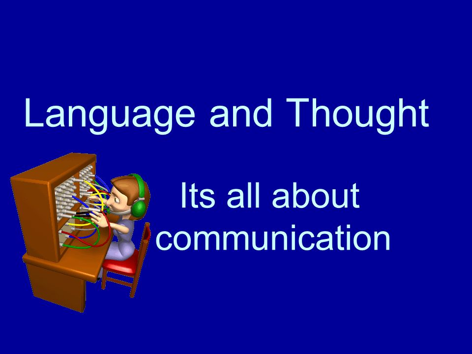 Language and Thought Its all about communication