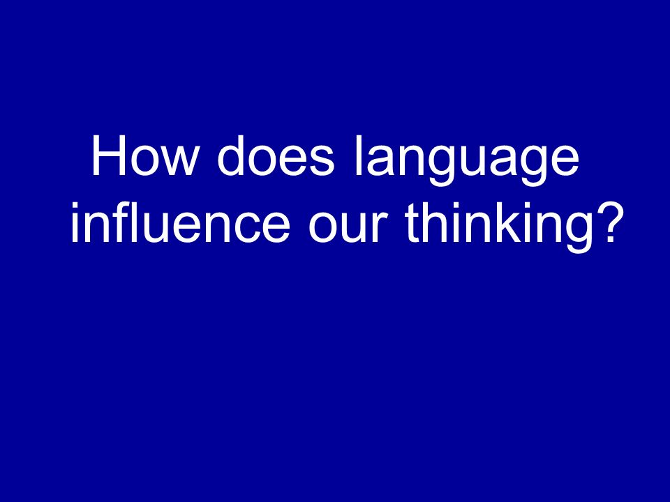 How does language influence our thinking