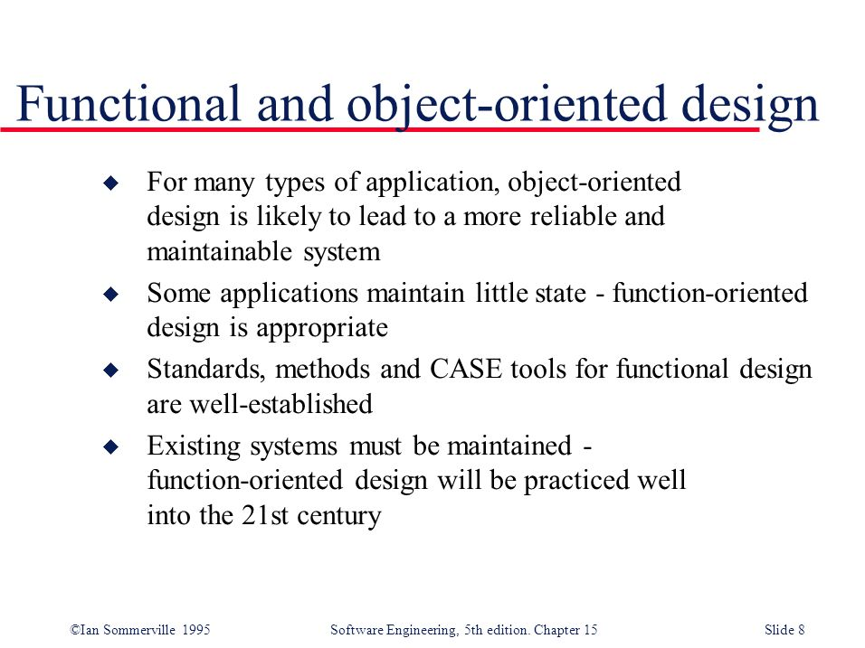 Ian Sommerville 1995 Software Engineering 5th Edition Chapter 15slide 1 Function Oriented Design U Design With Functional Units Which Transform Inputs Ppt Download