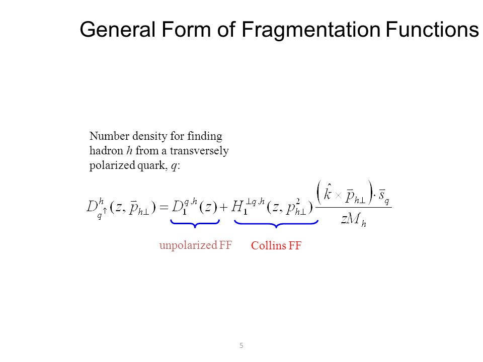 5 General Form of Fragmentation Functions Number density for finding hadron h from a transversely polarized quark, q: unpolarized FF Collins FF